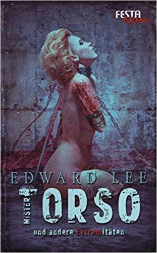 *Rezension* Mister Torso und andere Extremitäten von Edward Lee