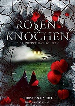 *Rezension* Rosen und Knochen – Die Hexenwald Chroniken, Chistian Handel