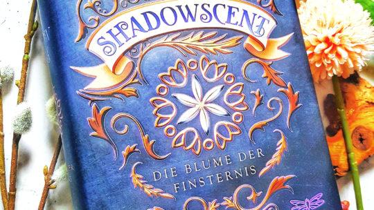 *Rezension* Shadowscent – Die Blume der Finsternis von P. M. Freestone